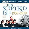 This Sceptred Isle: The Twentieth Century, Volume 4, 1959-1979 Audiobook by Christopher Lee Narrated by Anna Massey, Robert Powell