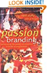 Passion Branding: Harnessing the Powe...