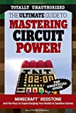 img - for The Ultimate Guide to Mastering Circuit Power!: Minecraft   Redstone and the Keys to Supercharging Your Builds in Sandbox Games book / textbook / text book