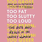 Too Fat, Too Slutty, Too Loud: The Rise and Reign of the Unruly Woman | Anne Helen Petersen