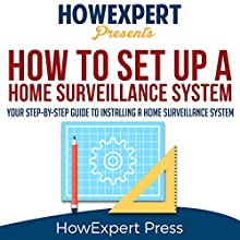How to Install a Home Surveillance System: Your Step-by-Step Guide to Installing a Home Surveillance System Audiobook by  HowExpert Press Narrated by Michael P Reece