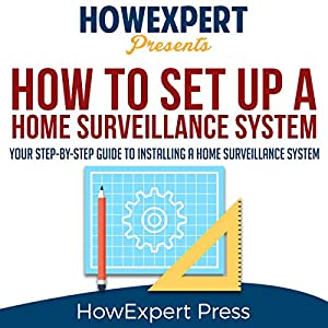 How to Install a Home Surveillance System: Your Step-by-Step Guide to Installing a Home Surveillance System Hörbuch von  HowExpert Press Gesprochen von: Michael P Reece