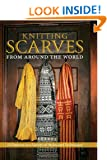 Knitting Scarves from Around the World: 23 Patterns in a Variety of Styles and Techniques