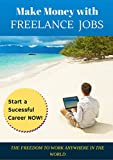 img - for Make Money with Freelance Jobs. Start a sucessful career online: (Odesk, Freelancer, Elance, Fiverr, People per hour) The Freedom to Work Anywhere in the World book / textbook / text book