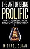 img - for The Art Of Being Prolific: How To Be Ten Times More Productive With Your Day book / textbook / text book