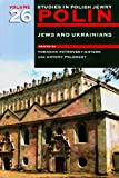 Polin: Studies in Polish Jewry, Volume 26: Jews and Ukrainians