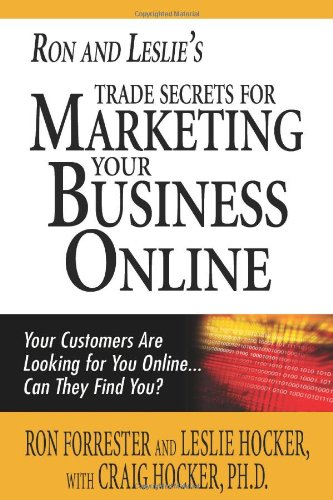 Ron And Leslie'S Trade Secrets For Marketing Your Business Online: Your Customers Are Looking For You Online... Can They Find You?