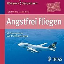 Angstfrei fliegen Hörbuch von Rudolf Krefting, Ahmet Bayaz Gesprochen von: Karl Menrad, Chris Pichler, Norbert Frach