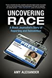 Uncovering Race: A Black Journalist's Story of Reporting and Rei... Cover Art