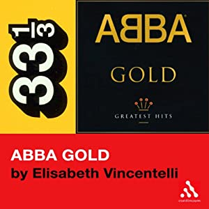 Abba's Abba Gold (33 1/3 Series) | [Elisabeth Vincentelli]