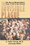 img - for The Invisible Plague: The Rise of mental Illness from 1750 to the Present book / textbook / text book