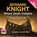 Where Death Delights (       UNABRIDGED) by Bernard Knight Narrated by Jonathan Keeble