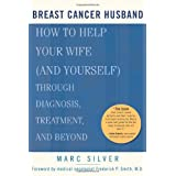Breast Cancer Husband: How to Help Your Wife (and Yourself) during Diagnosis, Treatment and Beyond ~ Marc Silver