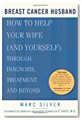 Breast Cancer Husband: How to Help Your Wife (and Yourself) during Diagnosis, Treatment and Beyond