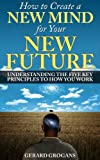 img - for How to Create a New Mind for Your New Future: Understanding the Five Keys to How You Work book / textbook / text book
