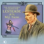The Adventures of Inspector Lestrade (       UNABRIDGED) by M J Trow Narrated by M J Trow