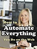 How to Automate Everything You Do on the Web (2.0) (English Edition)
