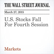 U.S. Stocks Fall For Fourth Session (       UNABRIDGED) by Dan Strumpf Narrated by Ken Borgers