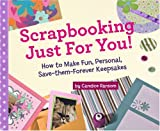 Scrapbooking Just for You!: How to Make Fun, Personal, Save-Them-Forever Keepsakes (1402740964) by Ransom, Candice