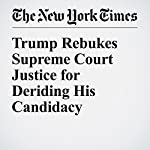 Trump Rebukes Supreme Court Justice for Deriding His Candidacy | Maggie Haberman