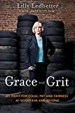 img - for Grace and Grit: My Fight for Equal Pay and Fairness at Goodyear and Beyond First edition by Lilly Ledbetter, Lanier Scott Isom (2012) Hardcover book / textbook / text book