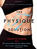 Tania Becker The Physique 57(TM) Solution: The Groundbreaking 2-Week Plan for a Lean, Beautiful Body