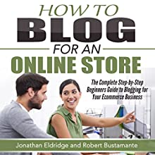 How To Blog for an Online Store: The Complete Step-by-Step Beginners Guide to Blogging for Your Ecommerce Business (       UNABRIDGED) by Jonathan Eldridge, Robert Bustamante Narrated by Anthony Tophoney