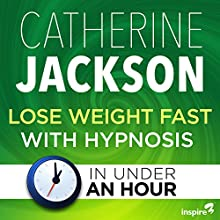 Lose Weight Fast with Hypnosis - in Under an Hour Speech by Catherine Jackson Narrated by Catherine Jackson
