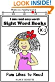 Pam Likes to Read: I CAN READ EASY WORDS SIGHT WORD BOOKS: Level K-1 Early Reader: Beginning Readers (I Can Read Easy Words: Sight Word Books Book 8)