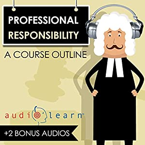 Professional Responsibility AudioLearn - A Course Outline Audiobook