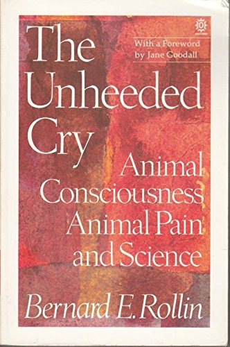 The Unheeded Cry: Animal Consciousness, Animal Pain and Science (Studies in Bioethics)
