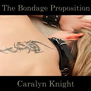 The Bondage Proposition: A BDSM Fantasy | [Caralyn Knight]