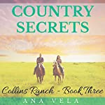 Country Secrets: Collins Ranch Book 3 | Ana Vela