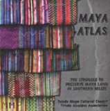 Maya Atlas: The Struggle to Preserve Maya Land in Southern Belize