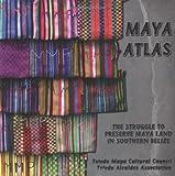 Maya Atlas: The Struggle to Preserve Maya Land in Southern Belize (Literature)