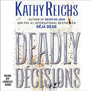 Deadly Decisions: A Novel | [Kathy Reichs]