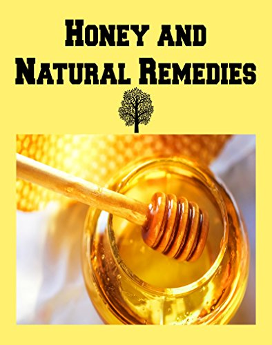 Honey and Natural Remedies:  Amazing Ways for Using Honey, Cinnamon, Apple Cider Vinegar, and Many Others to Boost Energy, Heal Yourself, and Protect your Children: (honey, natural honey, herbs) by Dave Roy