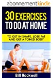 Exercise: 30 Exercises To Do At Home. Exercises To Get in Shape, To Tone, Lose Fat and Get a Toned Body. Home Workouts for Improved Health (Bodyweight ... Lose Fat and Get Healthy) (English Edition)