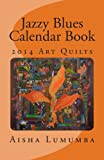 Jazzy Blues Calendar Book: 2014 Art Quilts