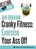 Cranky Fitness: Exercise Your Ass Off