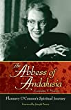 img - for The Abbess of Andalusia: The Spiritual Biography of Flannery O'Connor book / textbook / text book