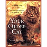 Your Older Cat: A Complete Guide to Nutrition, Natural Health Remedies, and Veterinary Care ~ Susan Easterly