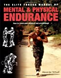 Elite Forces Manual of Mental and Physical Endurance: How to Reach Your Physical and Mental Peak