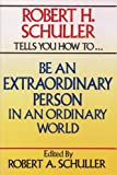 Robert H. Schuller Tells You How to Be an Extraordinary Person in an Ordinary World (0800714199) by Schuller, Robert Harold