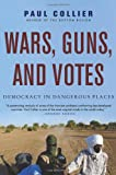 Wars Guns And Votes: Democracy in Dangerous Places