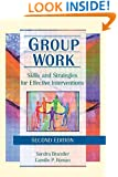 Group Work: Skills and Strategies for Effective Interventions (Haworth Social Work Practice in Action)