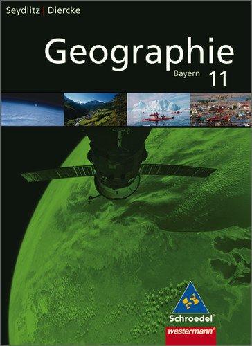 Schroedel Verlag GmbH Seydlitz/Diercke Geographie - Ausgabe 2009 für die Sekundarstufe II in Bayern: Schülerband 11