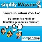 Simplify Wissen - Kommunikation von A-Z: So lernen Sie knifflige Situation gekonnt zu meistern | Bettina Röttgers