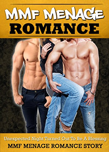 MMF MENAGE ROMANCE: Unexpected Night Turned Out To Be A Blessing MENAGE MMF Romance Story (Menage, Menage Romance, Menage MMF, MMF, MM)