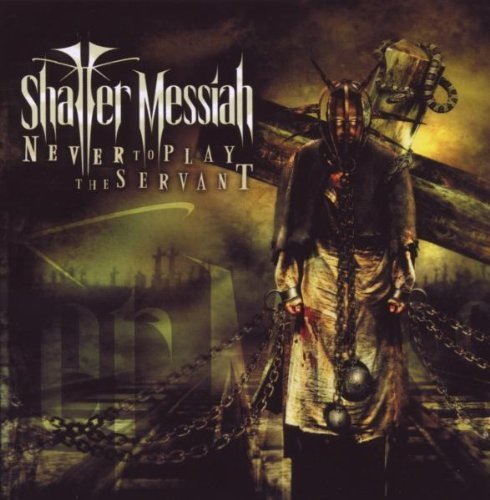 Never to Play the Servant by SHATTER MESSIAH (2010-01-18)